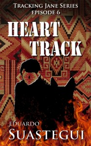 Heart Track, Tracking Jane series episode 6, by Eduardo Suastegui