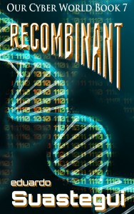 Recombinant, book 7 of the Our Cyber World series, by Eduardo Suastegui