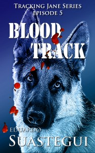 Blood Track, episode 5 of the Tracking Jane series by Eduardo Suastegui
