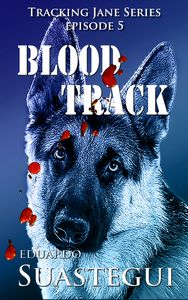 Blood Track, Tracking Jane episode 5 by Eduardo Suastegui