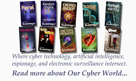 Our Cyber World explores a world where cyber technology, artificial intelligence, espionage, and electronic surveillance intersect, by Eduardo Suastegui
