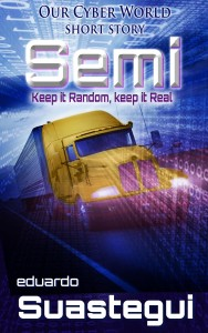 Semi, Our Cyber World short story, by Eduardo Suastegui