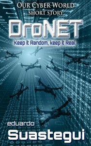 Dronet, an Our Cyber World short story by Eduardo Suastegui