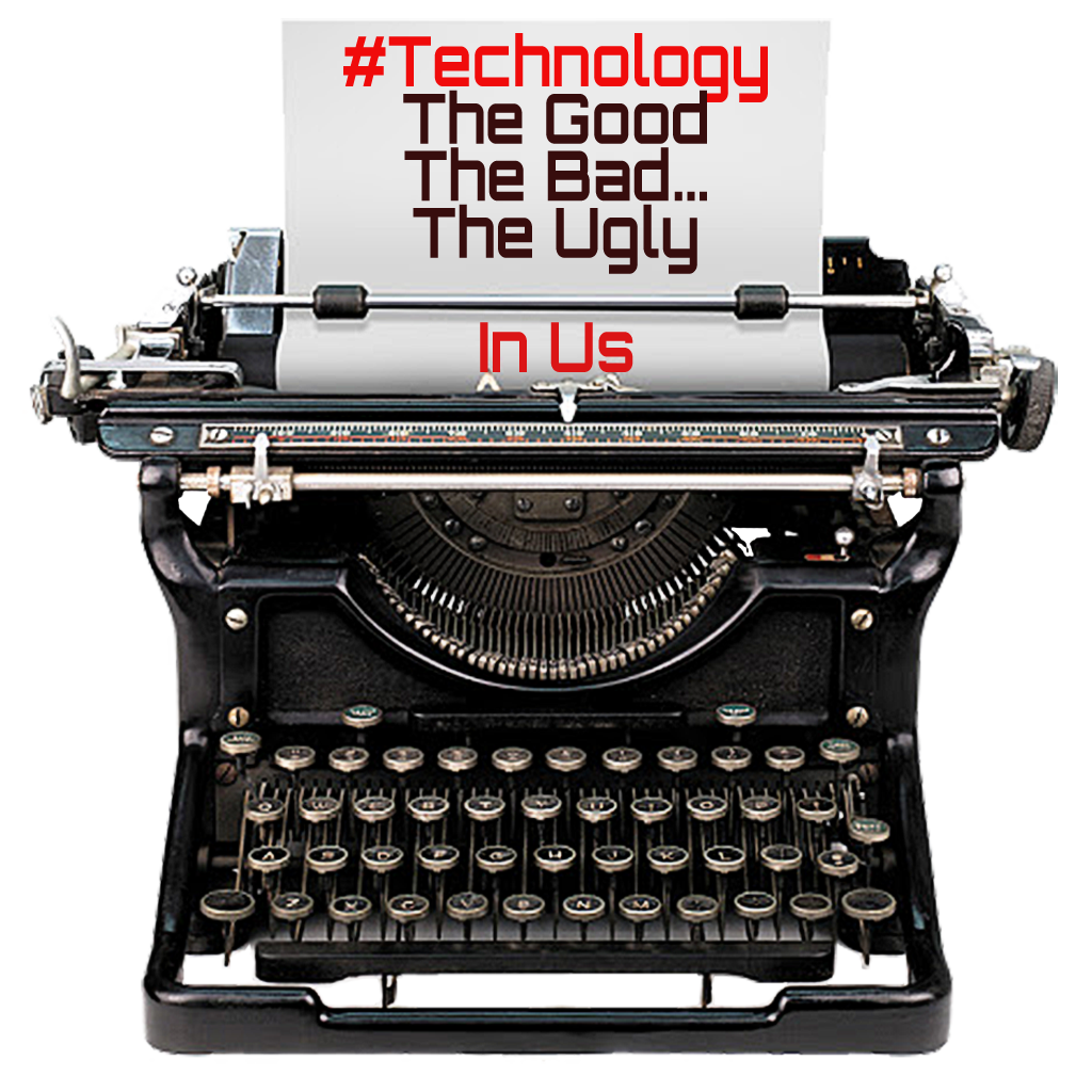 Technology: The Good, The Bad... The Ugly In Us, by Eduardo Suastegui