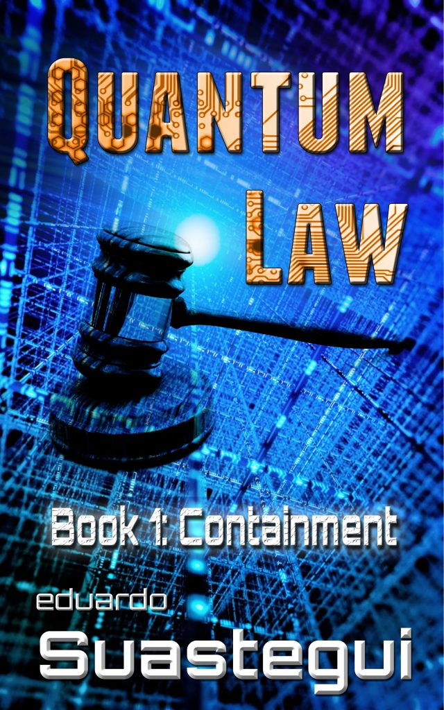 Quantum Law: Containment (book 1), by Eduardo Suastegui