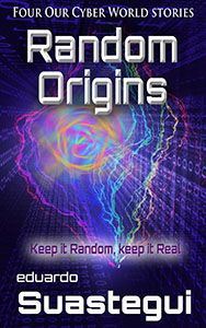 Random Origins, Our Cyber World story collection by Eduardo Suastegui