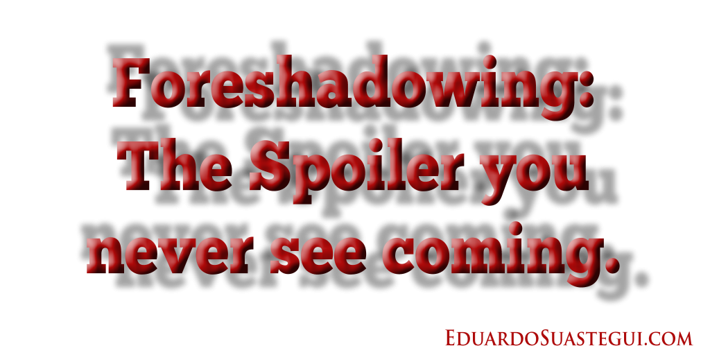Foreshadowing, the spoiler you never see coming, by Eduardo Suastegui